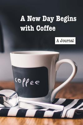 A New Day Begins With Coffee a Reflective Journal