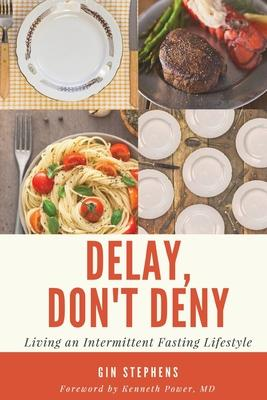 Delay, Don't Deny : Living an Intermittent Fasting Lifestyle – Gin Stephens