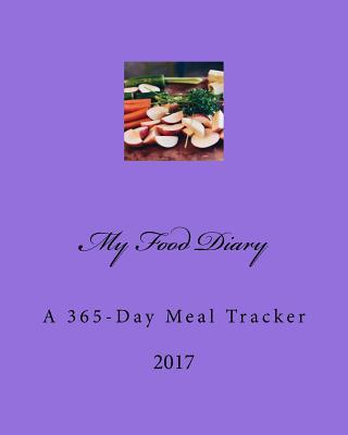 My Food Diary 2017 : A 365-Day Meal Tracker