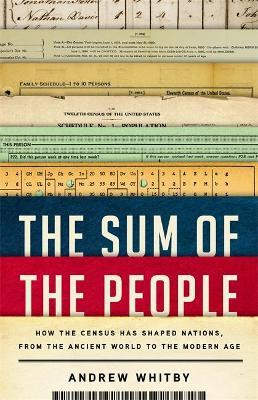 The Sum of the People  How the Census Has Shaped Nations, from the Ancient World to the Modern Age