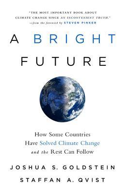 A Bright Future : How Some Countries Have Solved Climate Change and the Rest Can Follow