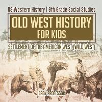 Old West History for Kids - Settlement of the American West (Wild West) US Western History 6th Grade Social Studies