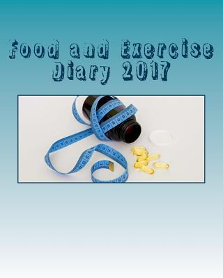 Food and Exercise Diary 2017 : A 100-Day Lifestyle Notebook – Health & Fitness Books
