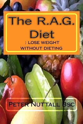 The Rag Diet : Lose Weight Without Dieting – Peter Nuttall Bsc