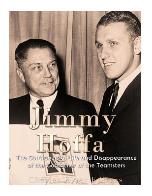 Jimmy Hoffa  The Controversial Life and Disappearance of the Godfather of the Teamsters
