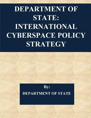 Department of State  International Cyberspace Policy Strategy