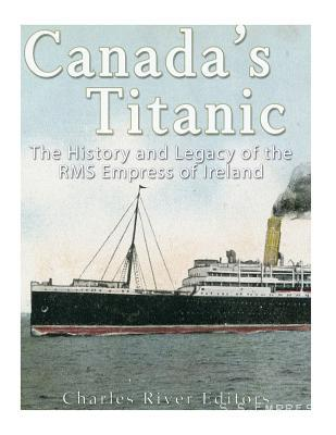 Canada's Titanic  The History and Legacy of the RMS Empress of Ireland