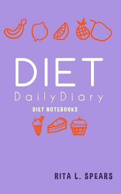 The Diet Daily Diary Notebook3 : The Great Way to Keep Track of Your Diet 5x8