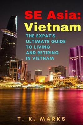 SE Asia  Vietnam The Expat's Ultimate Guide to Living and Retiring in Vietnam