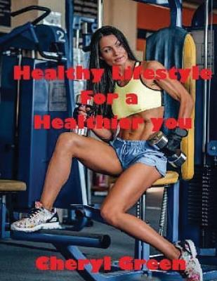 Healthy Lifestyle for a Healthier You – Cheryl Green