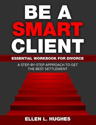Be a Smart Client: Essential Workbook for Divorce