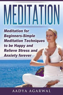Meditation  Meditation for Beginners-Simple Meditation Techniques To Be Happy And Relieve Stress And Anxiety Forever