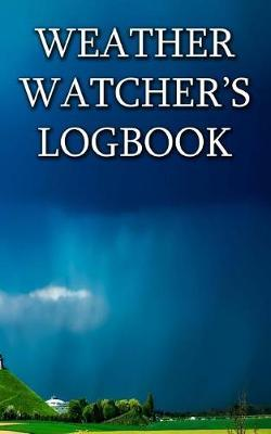 Weather Watcher's Logbook: Space for Over 400 Daily Records.