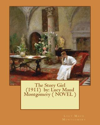 The Story Girl (1911) by  Lucy Maud Montgomery ( Novel )