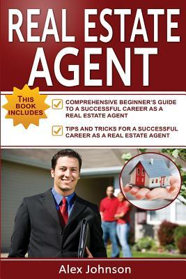 Real Estate Agent: 2 Manuscripts in 1- The Beginner's Guide + Tips and Tricks for a Successful Career( Generating Leads, Real Estate Agent Exam, Staging an Open House, Real Estate)
