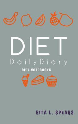 The Diet Daily Diary Notebook6 : The Great Way to Keep Track of Your Diet 5x8