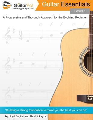 Guitar Essentials - Level 1  A Progressive and Thorough Approach for the Evolving Beginner