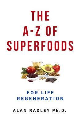 The A-Z of Superfoods for Life Regeneration – Dr Alan Radley