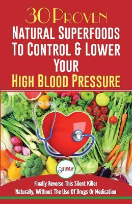 Blood Pressure Solution : 30 Proven Natural Superfoods to Control & Lower Your High Blood Pressure