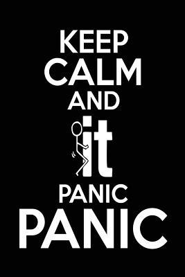 Keep Calm and It Panic Panic  Journals You Can Write in