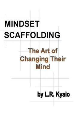 Mindset Scaffolding: The Art of Changing Their Mind