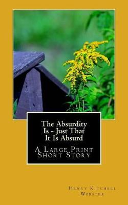 The Absurdity Is - Just That It Is Absurd