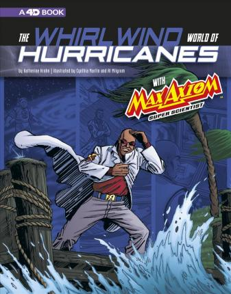 The Whirlwind World of Hurricanes with Max Axiom, Super Scientist  4D an Augmented Reading Science Experience