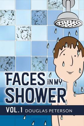 Faces in My Shower  Vol. I