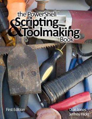 The Powershell Scripting & Toolmaking Book  First Edition