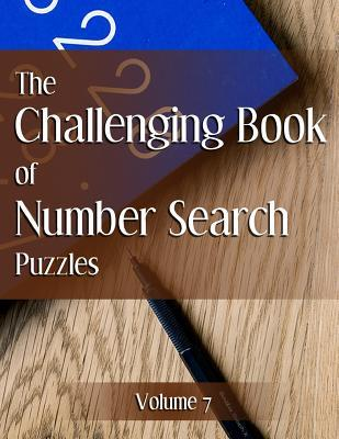The Challenging Book of Number Search Puzzles Volume 7