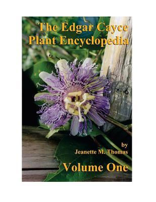 The Edgar Cayce Plant Encyclopedia by Jeanette M Thomas