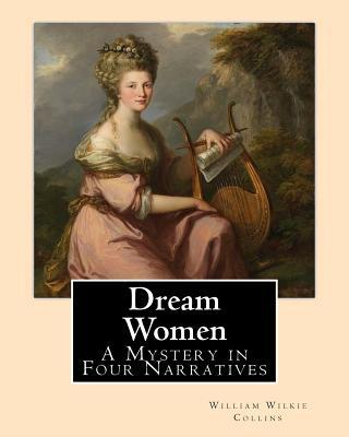 Dream Women by  William Wilkie Collins A Mystery in Four Narratives