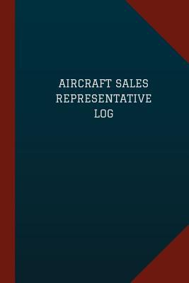 Aircraft Sales Representative Log (Logbook, Journal - 124 Pages, 6 X 9): Aircraft Sales Representative Logbook (Blue Cover, Medium)