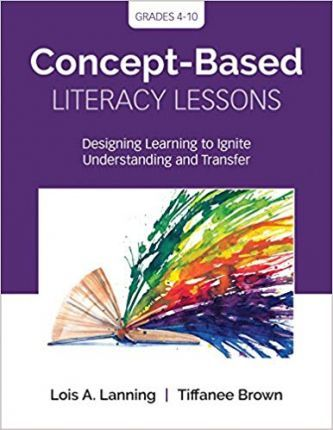 Concept-Based Literacy Lessons  Designing Learning to Ignite Understanding and Transfer, Grades 4-10