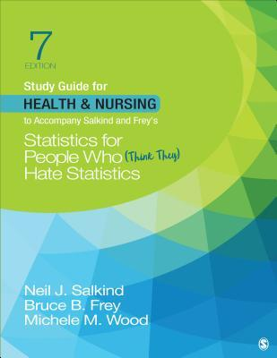 Study Guide for Health & Nursing to Accompany Salkind & Frey's Statistics for People Who (Think They) Hate Statistics