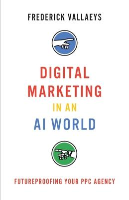 Digital Marketing in an AI World : Futureproofing Your PPC Agency