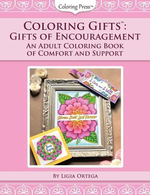 Coloring Gifts(tm) : Gifts of Encouragement: An Adult Coloring Book of Comfort and Support