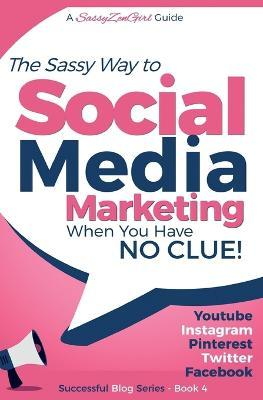Social Media Marketing - When You Have No Clue! : Youtube, Instagram, Pinterest, Twitter, Facebook