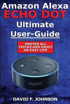 Amazon Alexa Echo Dot Ultimate User Guide