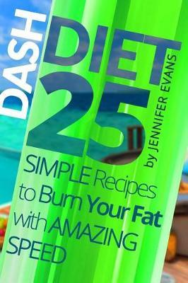 Dash Diet : 25 Simple Recipes to Burn Your Fat with Amazing Speed