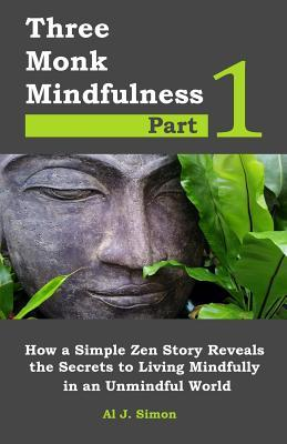 Three Monk Mindfulness Part 1  How a Simple Zen Story Reveals the Secrets to Living Mindfully in an Unmindful World