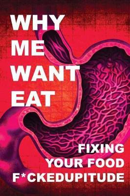 Why Me Want Eat : Fixing Your Food F*ckedupitude