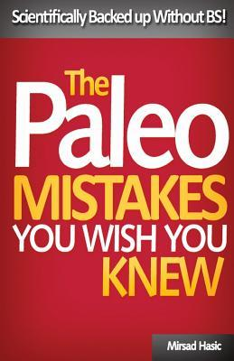 Paleo Mistakes You Wish You Knew : Scientifically Backed Up Without Bs! – Mirsad Hasic