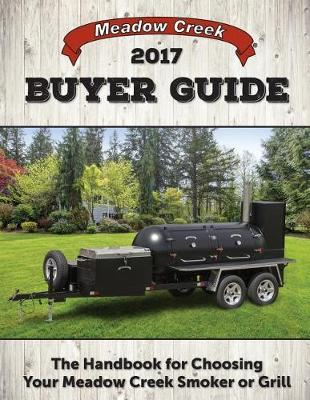 Meadow Creek Buyer Guide 2017: The Handbook for Choosing Your Meadow Creek Smoker or Grill