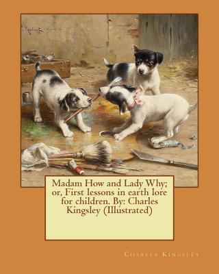 Madam How and Lady Why; or, First lessons in earth lore for children. By