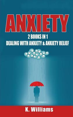 Anxiety: 2 Books in 1: Dealing with Anxiety & Anxiety Relief