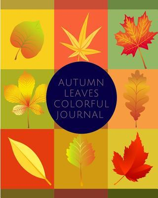 Autumn Leaves Colorful Journal: 160 Page Lined Journal for Your Thoughts, Ideas, and Inspiration (8x10)