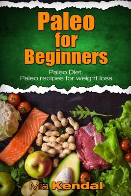Paleo for Beginners. Paleo Diet. Paleo Recipes for Weight Loss.