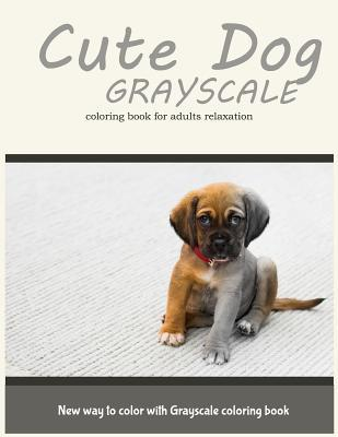 Cute Dog Grayscale Coloring Book for Adults Relaxation : New Way to Color with Grayscale Coloring Book