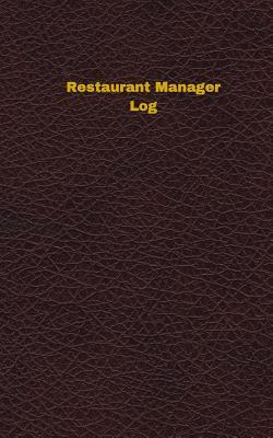Restaurant Manager Log (Logbook, Journal - 96 Pages, 5 X 8 Inches)  Restaurant Manager Logbook (Deep Wine Cover, Small)